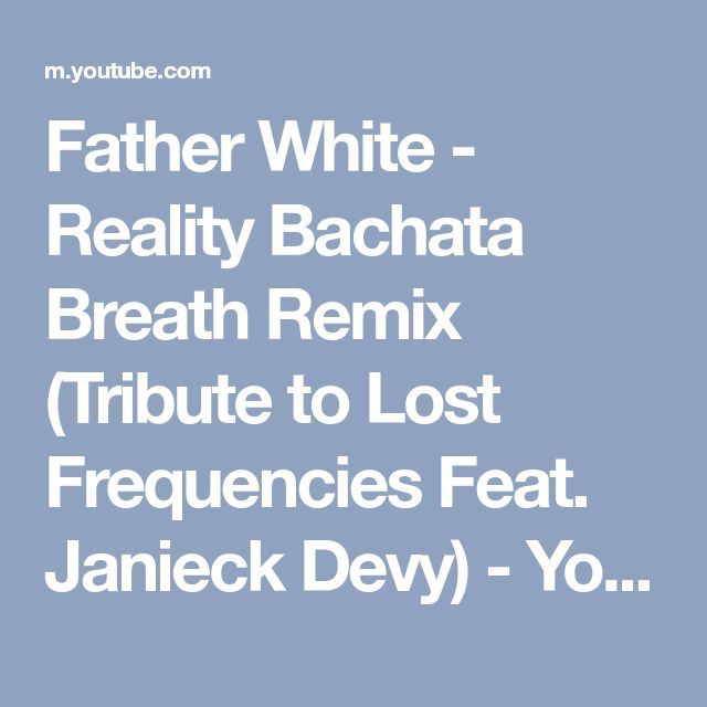 Father White - Reality Bachata Breath Remix (Tribute to Lost Frequencies Feat. Janieck Devy) - YouTube