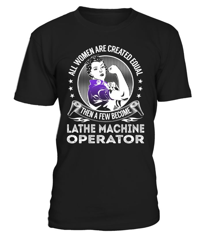 All Women Are Created Equal Then A Few Become Lathe Machine Operator #LatheMachineOperator