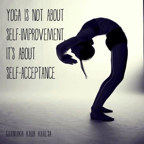 Yoga Is Not About Self Improvement, It's About Self Acceptance | Loved and pinned by www.downdogboutique.com