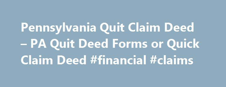 Pennsylvania Quit Claim Deed – PA Quit Deed Forms or Quick Claim Deed #financial #claims http://claim.remmont.com/pennsylvania-quit-claim-deed-pa-quit-deed-forms-or-quick-claim-deed-financial-claims/  quit claim deed pennsylvania Commonwealth of Pennsylvania Quit Claim Deed Commonwealth of Pennsylvania […]