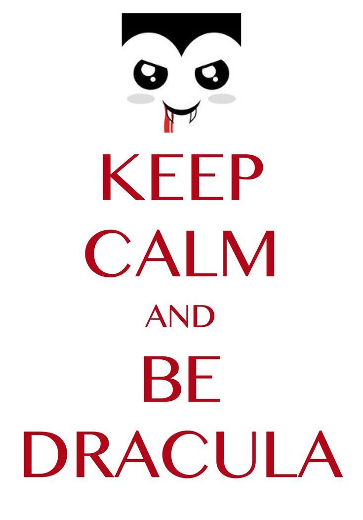 keep calm and be dracula / Created with Keep Calm and Carry On for iOS #keepcalm #Halloween #dracula