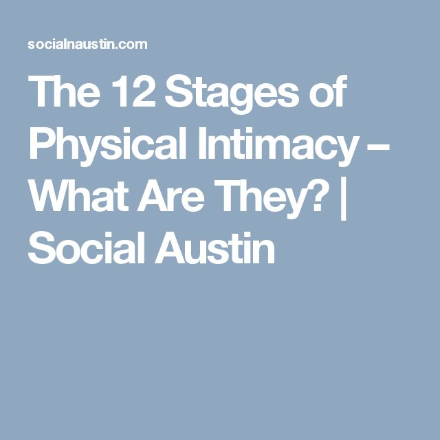 The 12 Stages of Physical Intimacy – What Are They? | Social Austin