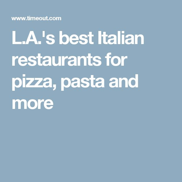 L.A.'s best Italian restaurants for pizza, pasta and more