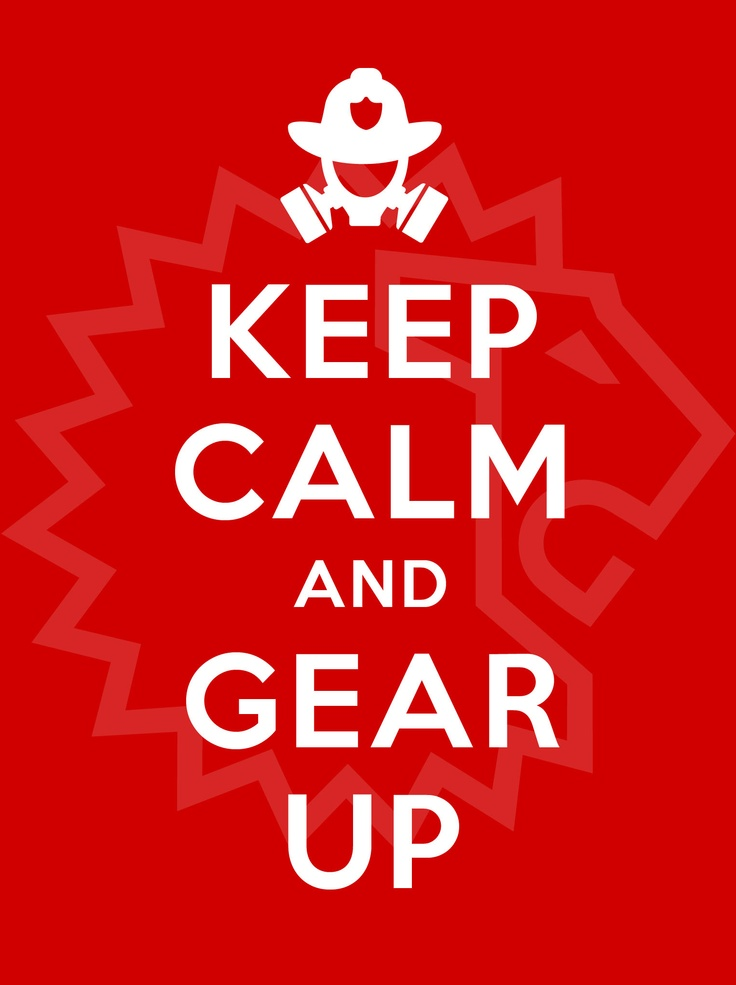 Firefighters Keep Calm and Gear Up!!