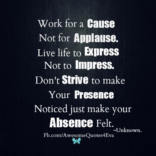 quotes about givers and takers | Work for cause, not for applause. Live life to express not to impress ...