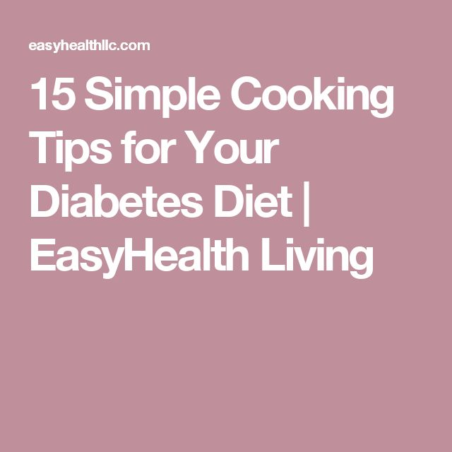 15 Simple Cooking Tips for Your Diabetes Diet | EasyHealth Living