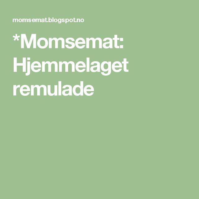 *Momsemat: Hjemmelaget remulade