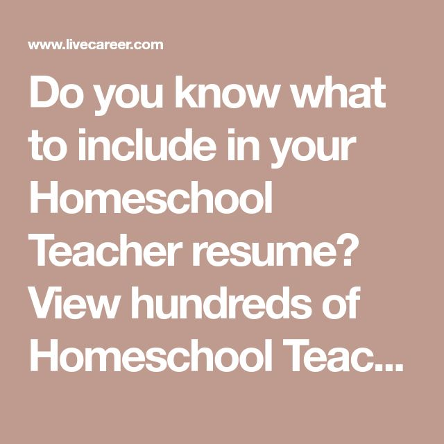 Do you know what to include in your Homeschool Teacher resume? View hundreds of Homeschool Teacher resume examples to learn the best format, verbs, and fonts to use.