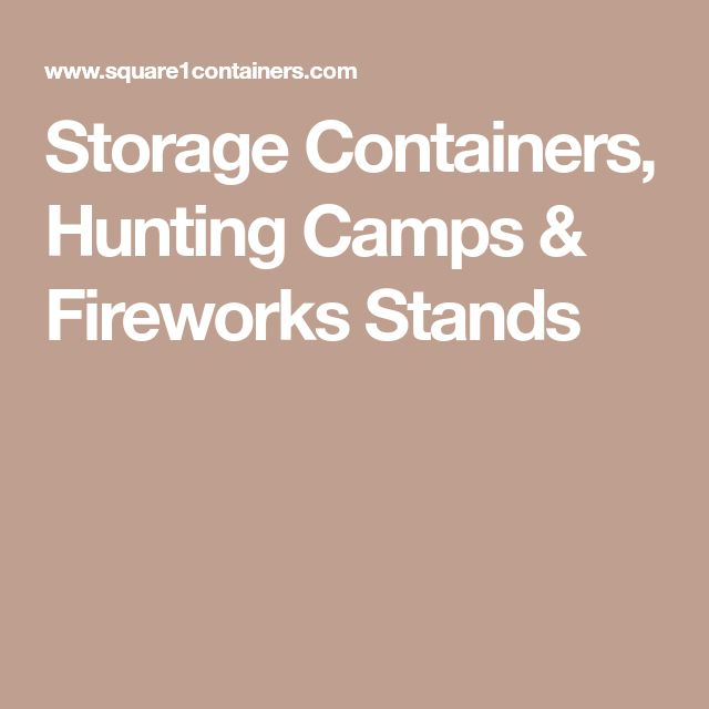 Storage Containers, Hunting Camps & Fireworks Stands