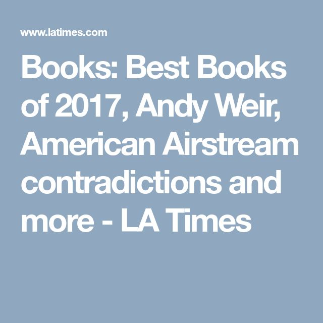 Books: Best Books of 2017, Andy Weir, American Airstream contradictions and more - LA Times