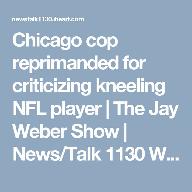 Chicago cop reprimanded for criticizing kneeling NFL player | The Jay Weber Show | News/Talk 1130 WISN