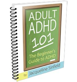 "Adult ADHD 101: The Beginners Guide to ADHD  Free ebook by ADD coach Jacqueline Sinfield - If you're just wondering or feeling overwhelmed, this quick read covers the basics. - ""What exactly is ADHD? - How is ADHD Diagnosed? - Do I have to take ADHD meds? - Should I tell people I have ADHD?"""