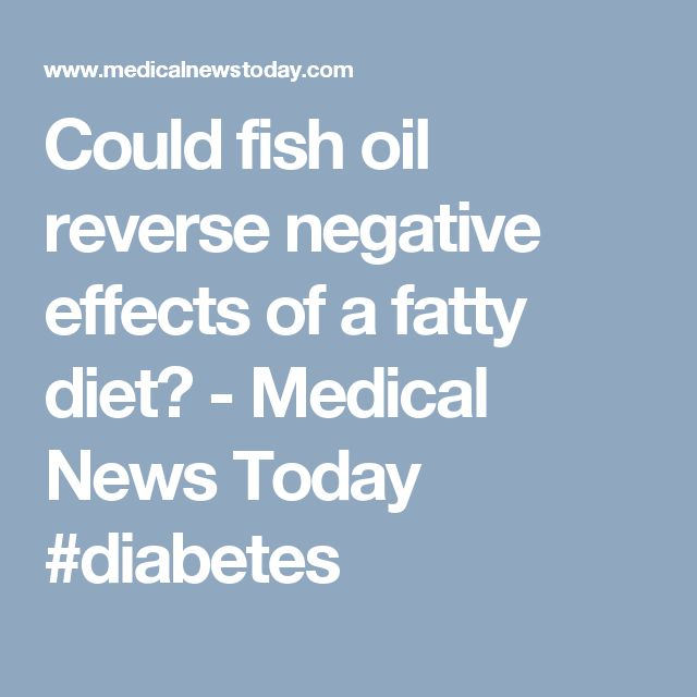Could fish oil reverse negative effects of a fatty diet? - Medical News Today #diabetes