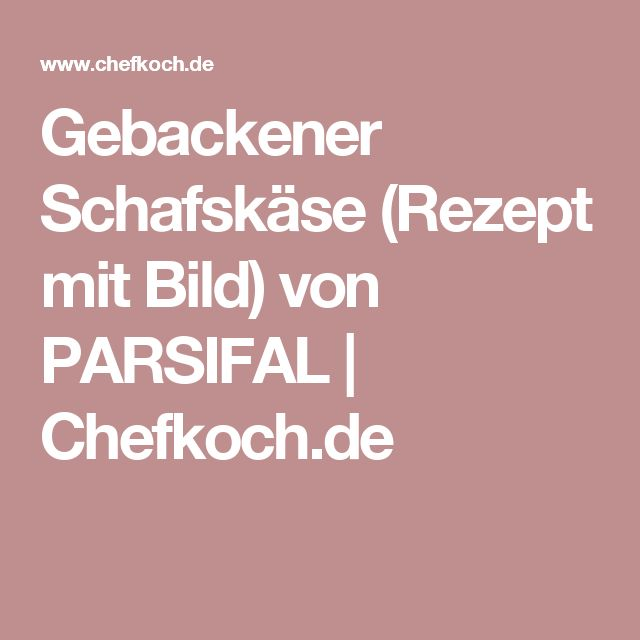 Gebackener Schafskäse (Rezept mit Bild) von PARSIFAL   Chefkoch.de