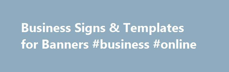 Business Signs & Templates for Banners #business #online http://bank.nef2.com/business-signs-templates-for-banners-business-online/  #business banners # Customizable Template Designs Business Signs Templates for Banners Every business needs banners. As a retail location, you need them to help you and your customers celebrate your grand opening, holidays and every other big event. As a restaurant, banners help to increase awareness of your restaurant, your menu, your special deals, and more…