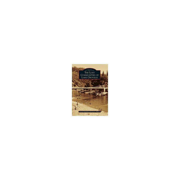 Lost Communities of Lake Oroville (Paperback) (Larry R. Matthews & Scott C. Roberts)