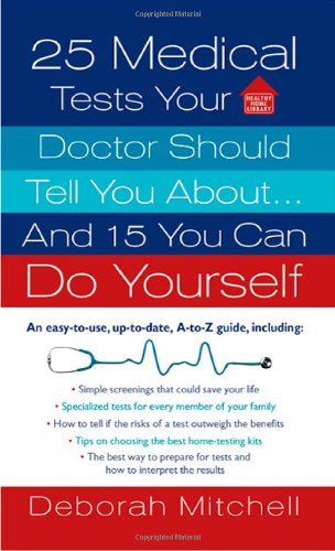 25 Medical Tests Your Doctor Should Tell You About…and 15 You Can Do Yourself (Healthy Home Library) « LibraryUserGroup.com – The Library of Library User Group