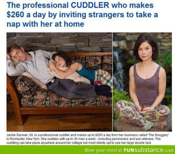 Professional Cuddler....she'll also massage your cock for money...I think there's a name for that..