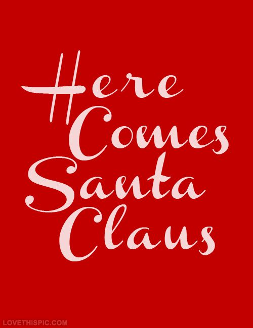 Here Come Santa Claus Christmas Merry Christmas Christmas Pictures Santa  Christmas Ideas Happy Holidays Christmas Quotes