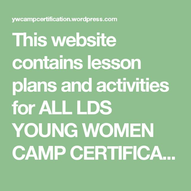 This website contains lesson plans and activities for ALL LDS YOUNG WOMEN CAMP CERTIFICATION | For levels One through Four