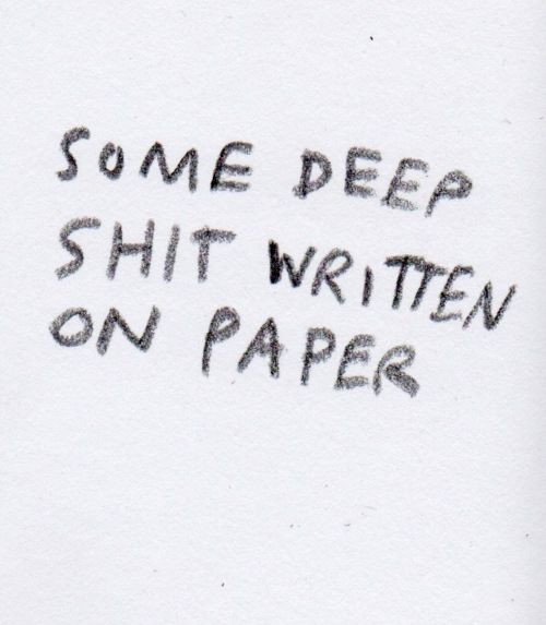 some deep shit written on paper