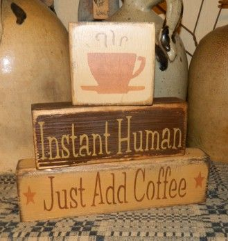 INSTANT HUMAN JUST ADD COFFEE PRIMITIVE BLOCK SIGN SIGNS
