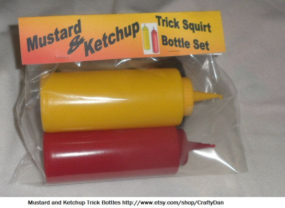 "Trick Mustard And Ketchup Bottles loaded and ready to go. Just ask someone if they'd like a ""squirt"" of mustard and watch the surprise on their face."
