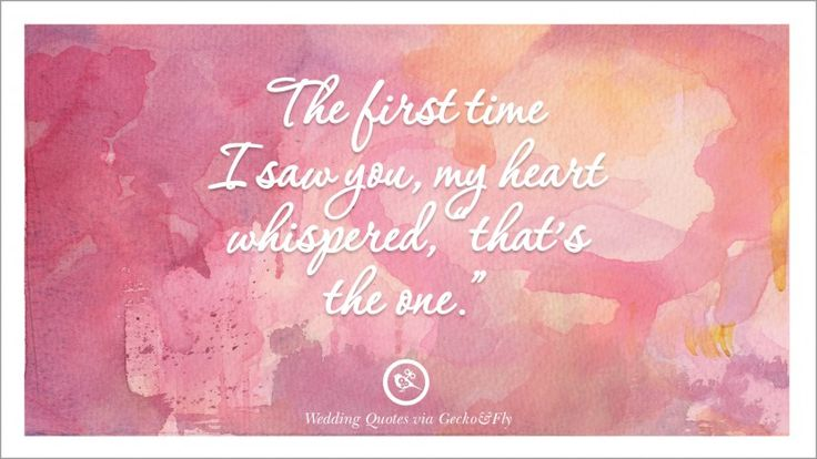 "The first time I saw you, my heart whispered, ""that's the one."" 32 Romantic Short Quotes For Wedding, Anniversary, Toast & Proposal"