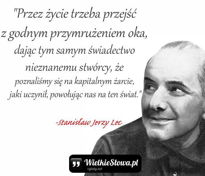 Stanisław Jerzy Lec Cytaty Przez życie Trzeba Przejść Z