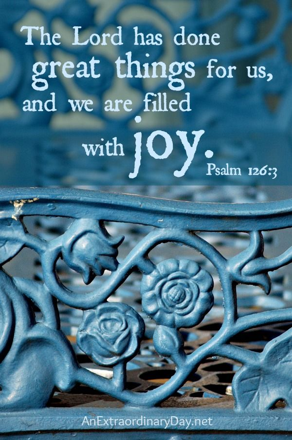 The Lord has done great things for us, and we are filled with joy. Psalm 126:3 :: AnExtraordinaryDay.net