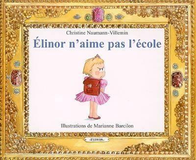 Elinor n'aime pas l'école - La princesse Elinor va à l'école pour la première fois. Peu rassurée, elle réussit à convaincre ses parents de rester avec elle mais elle constate que l'école n'est pas vraiment un endroit pour les parents./ Christine Naumann-Villemin ; [illustrations de] Marianne Barcilon