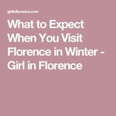 What to Expect When You Visit Florence in Winter - Girl in Florence