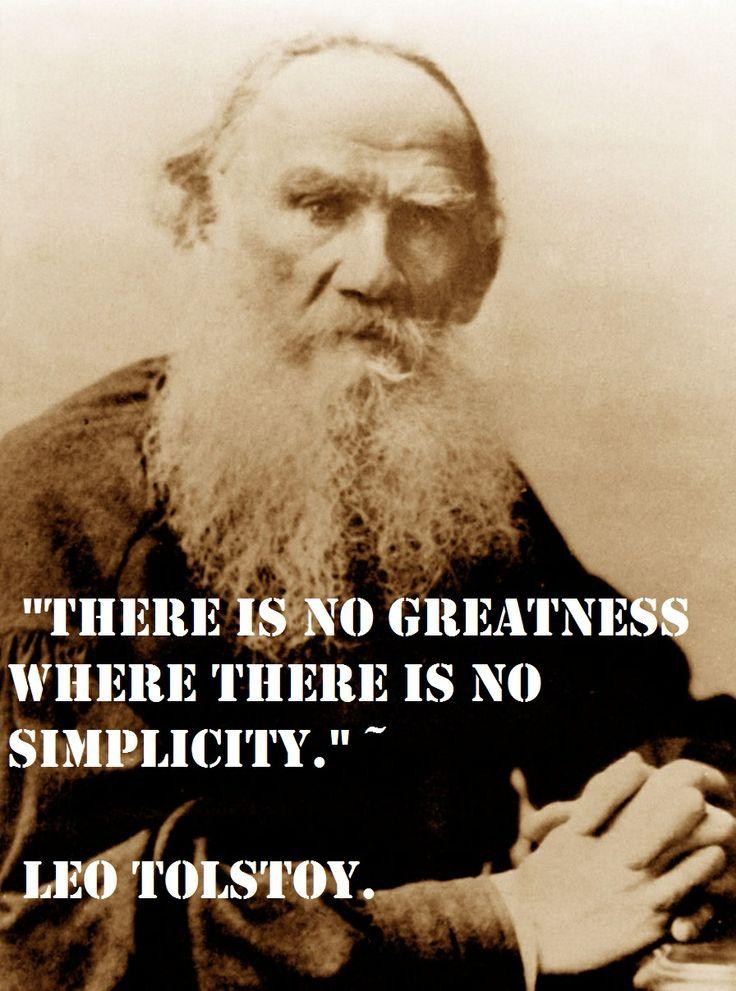 """""""There is no greatness where there is no simplicity."""" ~ Leo Tolstoy.    /   """"Non c'è grandezza dove non c'è semplicità."""""""