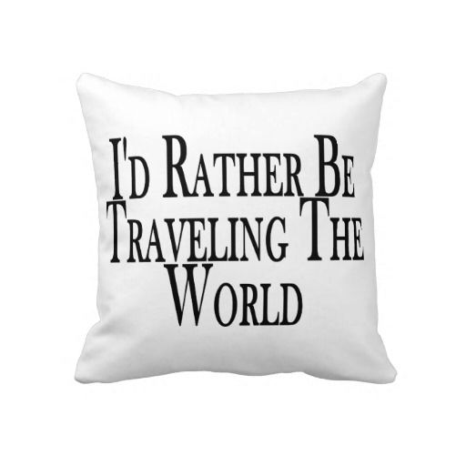 Rather Be Traveling The World Throw Pillows