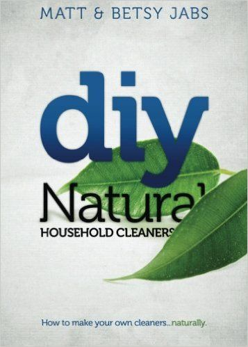 DIY Natural Household Cleaners: How To Make Your Own Cleaners Naturally.: Matt Jabs, Betsy Jabs: 9780615579658: Amazon.com: Books