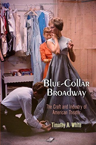 """""""Blue-Collar Broadway: The Craft and Industry of American Theater"""" by Timothy White '98"""