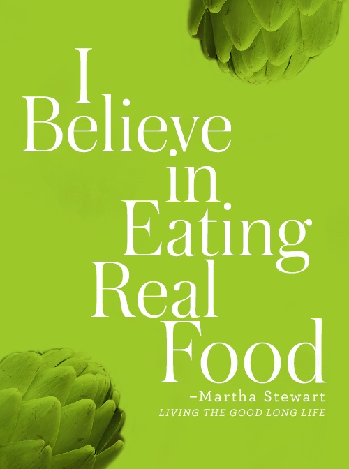 """I believe in eating real food."" -- Martha Stewart, ""Living the Good Long Life"""