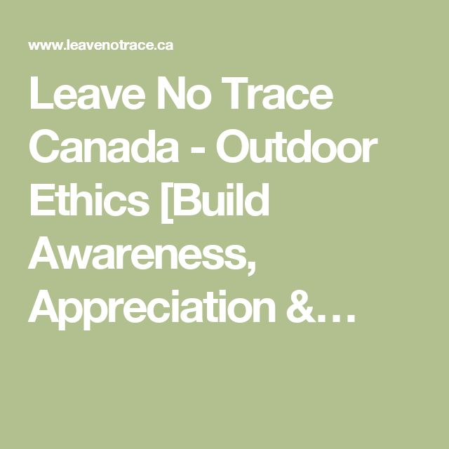 Leave No Trace Canada - Outdoor Ethics [Build Awareness, Appreciation &…