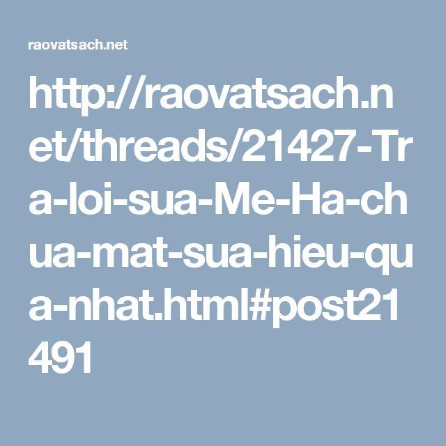 http://raovatsach.net/threads/21427-Tra-loi-sua-Me-Ha-chua-mat-sua-hieu-qua-nhat.html#post21491