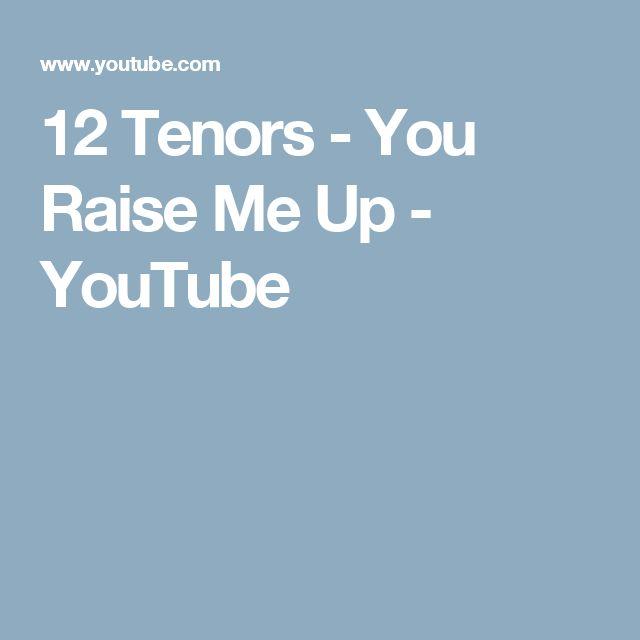 12 Tenors -  You Raise Me Up - YouTube