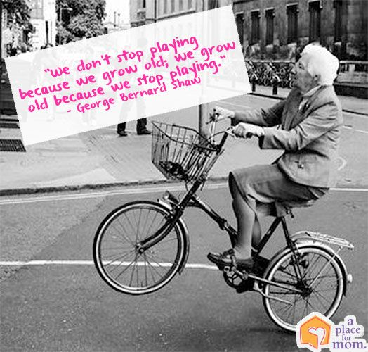 """""""We don't stop playing because we grow old; we grow old because we stop playing."""" ~George Bernard Shaw"""