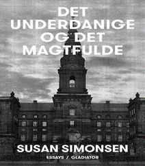 """Susan Simonsen er forfatterinde til bogen """"Det underdanige og det magtfulde"""" og det er en bog om det politiske system set indenfra og hendes egne oplevelser af en drøm om en politisk karriere der bast sammen, da hun indså hvilke præmisser det politiske system arbejder på. Klik på forsidefotoet og læs mere om denne bog."""