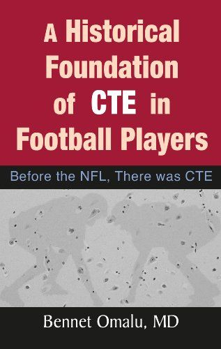 A Historical Foundation of CTE in Football Players: Before the NFL, There was CTE:   Dr. Omalu identified and described Chronic Traumatic Encephalopathy [CTE] in American football players beginning in 2002 when he performed an autopsy on Mike Webster.Between 2002 and 2007, Dr. Omalu identified the very first five cases of CTE in football players, and identified the very first case of CTE in a professional American wrestler in 2007 when he examined the brain of Chris Benoit. In 2007 and...