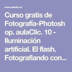 Curso gratis de Fotografía-Photoshop. aulaClic. 10 - Iluminación artificial. El flash. Fotografiando con flash