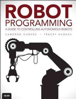 Robot Programming: A Guide to Controlling Autonomous Robots (Paperback)