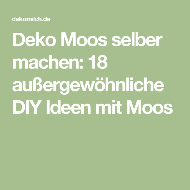 deko moos selber machen 18 au ergew hnliche diy ideen mit moos wohnideen pinterest moos. Black Bedroom Furniture Sets. Home Design Ideas