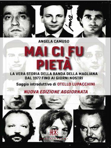 Mai ci fu pietà: La vera storia della banda della Magliana dal 1977 fino ai giorni nostri (RX) di Angela Camuso, http://www.amazon.it/dp/B00E677ZVU/ref=cm_sw_r_pi_dp_eOM8sb0QWA314