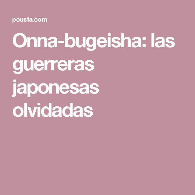 Onna-bugeisha: las guerreras japonesas olvidadas