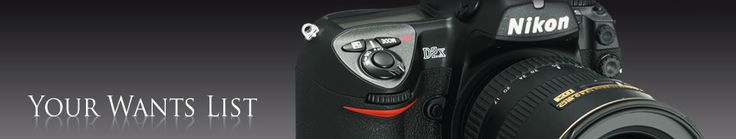 Request for any camera or lens that is not currently in our second-hand stock at our Nikon Wants List