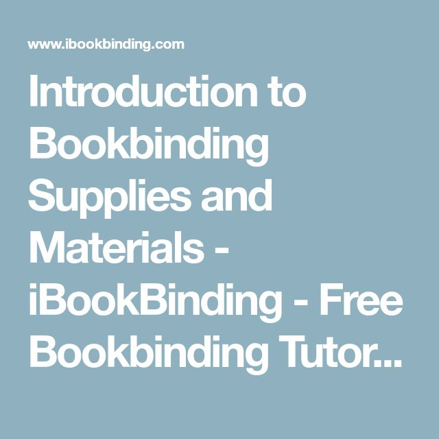 Introduction to Bookbinding Supplies and Materials - iBookBinding - Free Bookbinding Tutorials & Resources